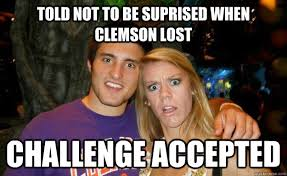 Clemson Memes - told not to be suprised when clemson lost challenge accepted