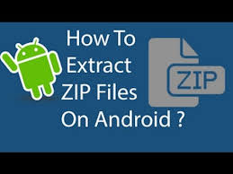 how to unzip files on android how to extract zip files on android