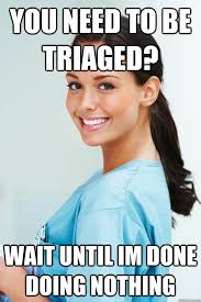 Nurse Jackie Memes - you need to be triaged wait until im done doing nothing scumbag