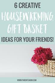 6 thoughtful diy housewarming gift basket ideas u2022 parent