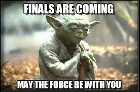 May The Force Be With You Meme - finals are near finals are coming on memegen