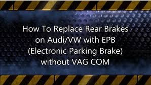 audi q7 brake pad replacement how to replace audi and vw rear brakes with epb without vag com