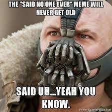 I Said No Meme - image 517979 said no one ever know your meme