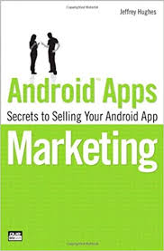 android secrets android apps marketing secrets to selling your android app que