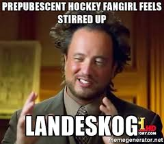 Hockey Meme Generator - prepubescent hockey fangirl feels stirred up landeskog ancient