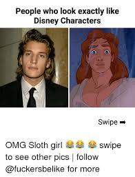 Disney Girl Meme - 25 best memes about sloth girl sloth girl memes