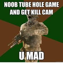 Tube Meme - noob tube hole game and get kill cam umad quick meme com meme on me me