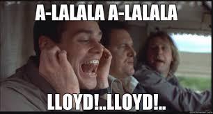 Dumb And Dumber Memes - a lalala a lalala lloyd lloyd dumb and dumber 2 quickmeme
