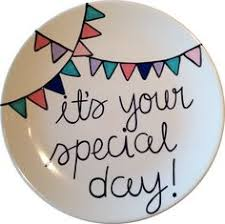 it s your special day plate some wait a lifetime to meet their buddy i m