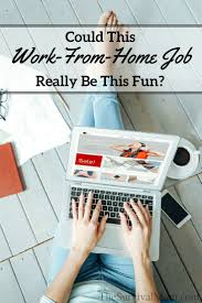 could this work from home job really be this fun survival mom my life has experienced some big changes lately what was once a chaotic home filled with 5 children is now me my husband and our 14 year old daughter