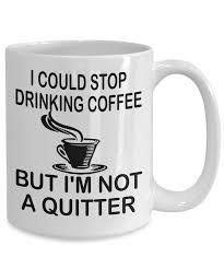 funny coffee mug funny coffee mug i could stop drinking coffee but i u0027m not a