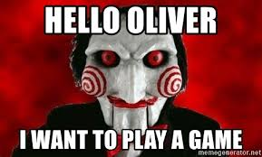 Want To Play A Game Meme - hello oliver i want to play a game hello i want to play a game