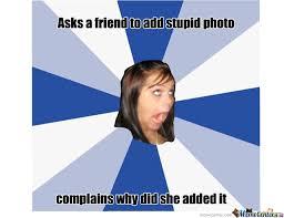 Dumb Girl Meme - stupid photo by nasssel meme center