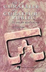 bureau du curateur de la curatelle au curateur presses de l université du québec