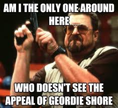 Geordie Shore Memes - am i the only one around here who doesn t see the appeal of geordie
