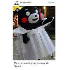 Wedding Day Meme - me on my wedding day to marry min yoongi kumamon know your meme