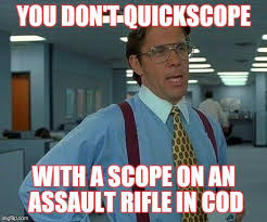 Quickscope Meme - that would be great meme imgflip