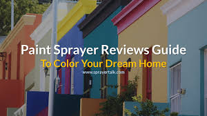 paint sprayer reviews choose the best paint sprayer in 2017