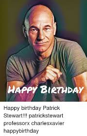 Patrick Stewart Memes - happy birthday happy birthday patrick stewart patrickstewart