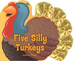 silly thanksgiving amazon com five silly turkeys 9780843114164 salina yoon books