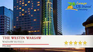 the westin warsaw warsaw hotels poland youtube