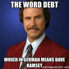 Dave Ramsey Meme - the word debt which in german means dave ramsey anchorman birthday