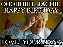 Birthday Love Meme - ooohhhh jacob happy birthday on memegen