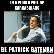 Ne Memes - patrick bateman in a world of kardashians know your meme
