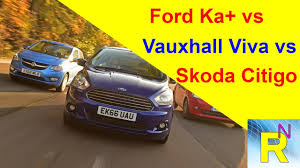 vauxhall ford car review ford ka vs vauxhall viva vs skoda citigo read