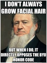 Byu Meme - i don t always grow facial hair but when i do it directly opposes
