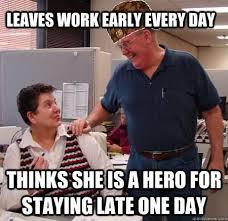 Hero Meme - leaves work early every day thinks she is a hero meme image