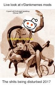 Spanking Meme - live look at rdankmemes mods a good old fashioned spanking period