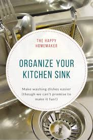 Kitchen Sink Caddy by How To Organize The Kitchen Sink To Make Washing Dishes Easier