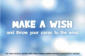 make a wish and throw your cares to the wind quotes
