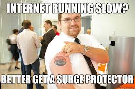 Slow Internet Meme - internet running slow better get a surge protector geeksquad gus