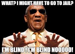 Blind Meme - bill cosby when he finds out he has to go to trial imgflip