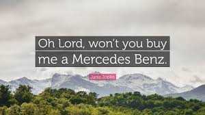lord won t you buy me a mercedes janis joplin quote oh lord won t you buy me a mercedes
