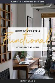 home workspace how to create a functional work space at home erin e flynn