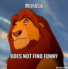 Mufasa Meme - what do you mean you ve never seen lion king mufasa meme