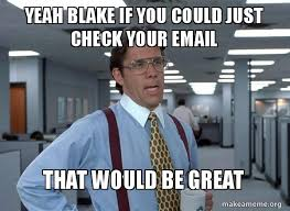 Blake Meme - yeah blake if you could just check your email that would be great