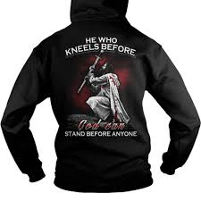 he who kneels before god can stand before anyone shirt hoodie