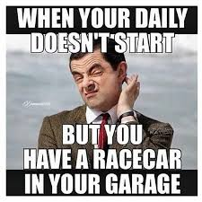 Meme Daily - when your daily doesn t start but you have a racecar in your garage