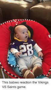 Funny Saints Memes - this babies reaction the vikings vs saints game funny meme on sizzle