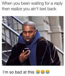 Reply Memes - 25 best memes about waiting for a reply waiting for a reply memes