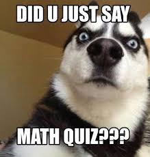 Quiz Meme - meme maker did u just say math quiz