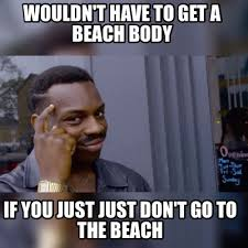 Beach Body Meme - meme maker wouldnt have to get a beach body if you just just
