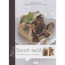 cuisine sucré salé sucré salé 30 idées pour changer livre cuisine salée cultura