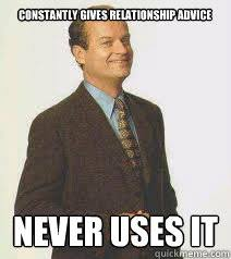 Frasier Meme - constantly gives relationship advice never uses it hypocritical