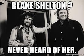 Blake Shelton Meme - blake shelton never heard of her waylon and cash meme generator