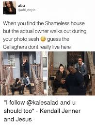 Shameless Meme - abu doyle when you find the shameless house but the actual owner